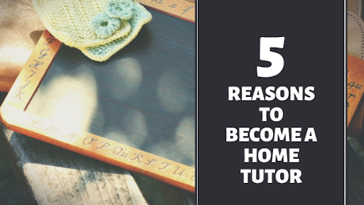 reasons to become a home tutor